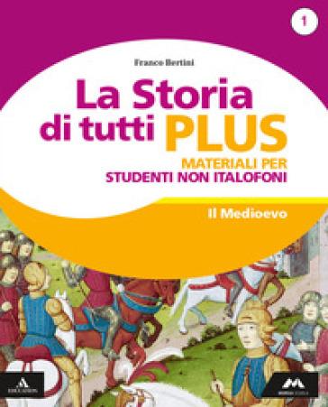 La storia di tutti plus. Non italofoni. Per la Scuola media. Con e-book. Con espansione online. 1. - Franco Bertini | Kritjur.org