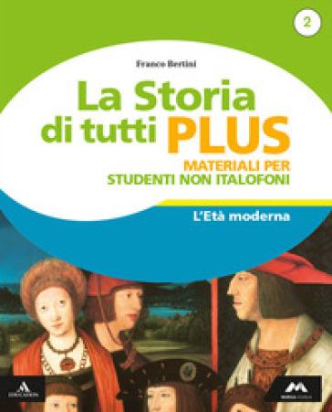 La storia di tutti plus. Non italofoni. Per la Scuola media. Con e-book. Con espansione online. 2. - Franco Bertini   Kritjur.org