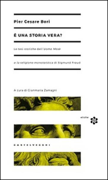 E una storia vera? Le tesi storiche dell'Uomo Mosè e la religione monoteistica di Sigmund Freud - Pier Cesare Bori | Rochesterscifianimecon.com