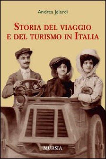 La storia del viaggio e del turismo in Italia - Andrea Jelardi |