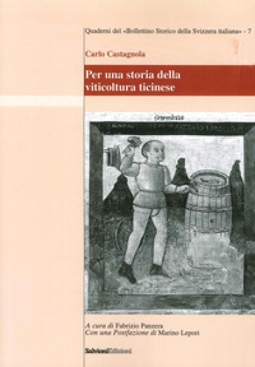 Per una storia della viticultura ticinese - Carlo Castagnola |