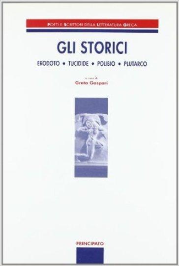 Gli storici. Erodoto, Tucidide, Polibio, Plutarco. Per le Scuole superiori - G. Gaspari |