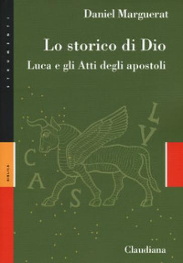 Lo storico di Dio. Luca e gli Atti degli Apostoli - Daniel Marguerat | Ericsfund.org