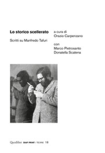 Lo storico scellerato. Scritti su Manfredo Tafuri - O. Carpenzano pdf epub