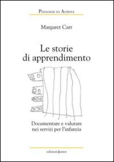 Le storie di apprendimento. Documentare e valutare nei servizi per l'infanzia - Margaret Carr |