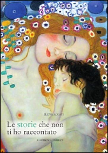 Le storie che non ti ho raccontato - Elena Accati |