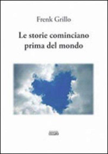 Le storie cominciano prima del mondo - Frenk Grillo | Kritjur.org