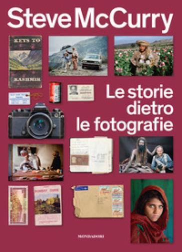 Le storie dietro le fotografie. Ediz. illustrata - Steve McCurry | Thecosgala.com