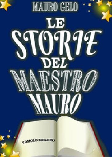Le storie del maestro Mauro. Ediz. illustrata - Mauro Gelo pdf epub