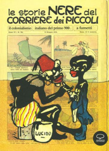 Le storie nere del Corriere dei Piccoli. Il colonialismo italiano del primo 900, a fumetti. Ediz. a colori - L. Scarpa |