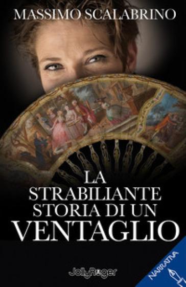 La strabiliante storia di un ventaglio - Massimo Scalabrino |