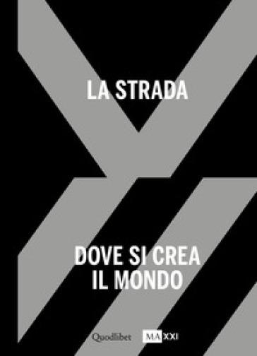 La strada. Dove si crea il mondo-The street. Where the world is made. Ediz. bilingue. 1. - E. Motisi pdf epub