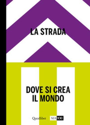 La strada. Dove si crea il mondo-The street. Where the world is made. Ediz. bilingue. 2. - E. Motisi | Thecosgala.com