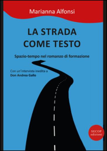 La strada come testo. Spazio-tempo nel romanzo di formazione - Marianna Alfonsi  
