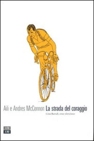 La strada del coraggio. Gino Bartali, eroe silenzioso - Aili McConnon |