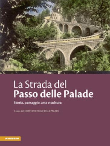 La strada del passo delle Palade. Storia, paesaggio, arte e cultura