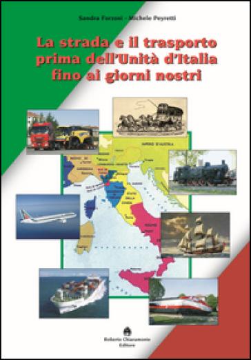La strada e il trasporto prima dell'Unità d'Italia ai giorni nostri - Sandra Forzoni | Rochesterscifianimecon.com