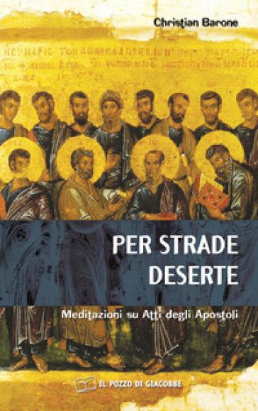 Per strade deserte. Meditazioni su Atti degli Apostoli - Christian Barone pdf epub