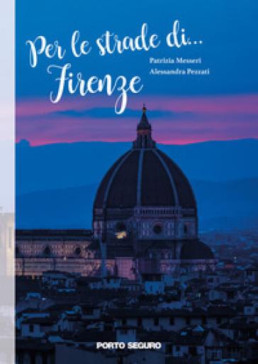 Per le strade di... Firenze. Ediz. illustrata - Patrizia Messeri   Rochesterscifianimecon.com