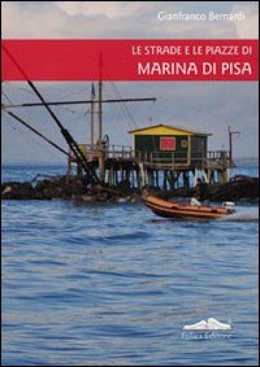 Le strade e le piazze di Marina di Pisa - Giuseppe Bernardi |