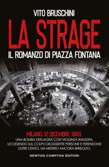La strage. Il romanzo di piazza Fontana - Vito Bruschini |