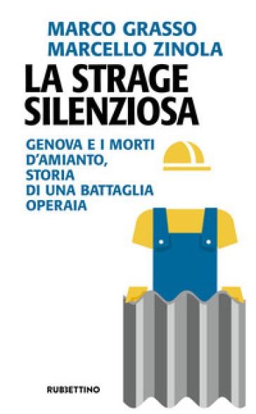 La strage silenziosa. Genova e i morti d'amianto, storia di una battaglia operaia - Marco Grasso | Thecosgala.com