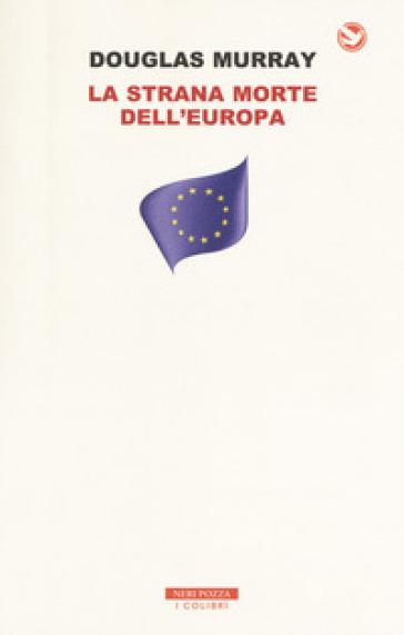 La strana morte dell'Europa. Immigrazione, identità, Islam - Douglas Murray   Rochesterscifianimecon.com