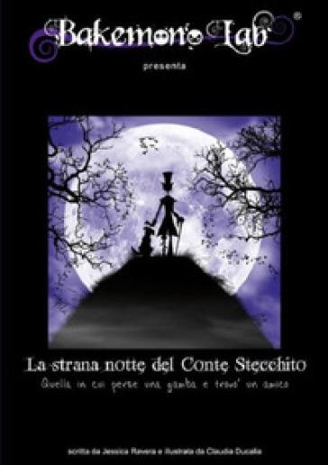 La strana notte del conte Stecchito. Quella in cui perse una gamba e trovò un amico. Ediz. italiana e inglese - Jessica Ravera |