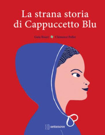 La strana storia di cappuccetto blu. Ediz. a colori - Guia Risari | Ericsfund.org