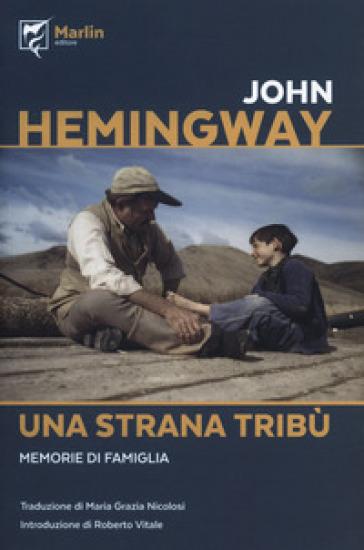 Una strana tribù. Memorie di una famiglia - John Hemingway | Ericsfund.org