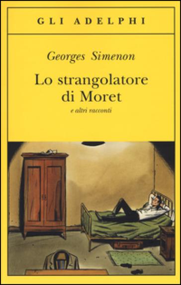 Lo strangolatore di Moret e altri racconti - Georges Simenon |