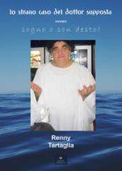 Lo strano caso del Dottor Supposta - Renny Tartaglia