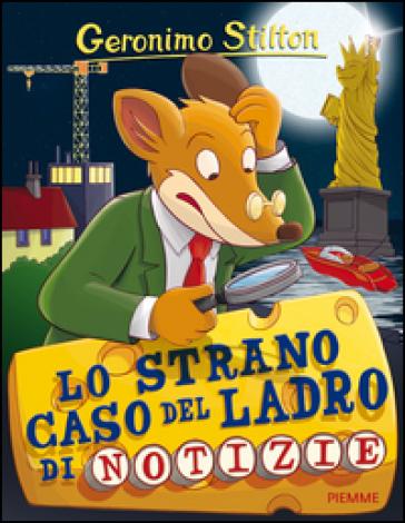 Lo strano caso del ladro di notizie - Geronimo Stilton |