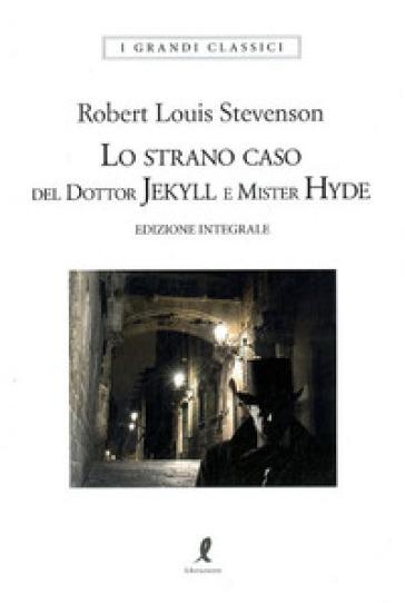 Lo strano caso del dottor Jekyll e del signor Hyde. Ediz. integrale - Robert Louis Stevenson |