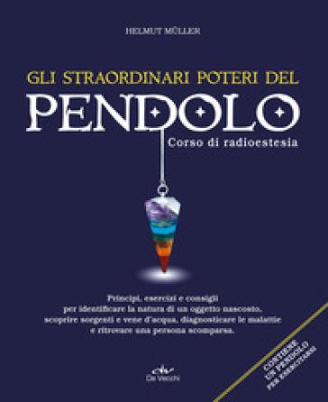 Gli straordinari poteri del pendolo. Corso di radioestesia - Helmut Muller |