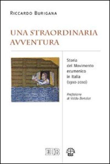 Una straordinaria avventura. Storia del Movimento ecumenico in Italia (1910-2010) - Riccardo Burigana |