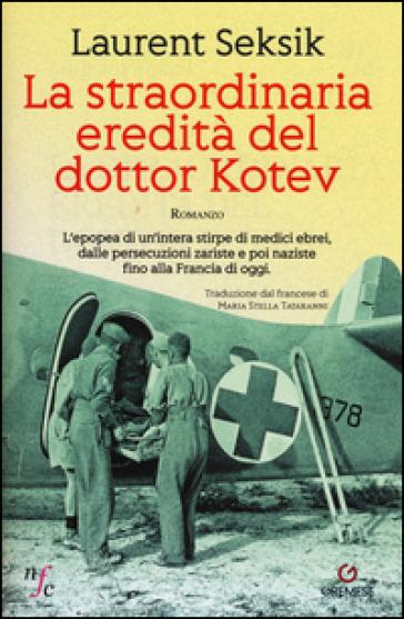 La straordinaria eredità del dottor Kotev - Laurent Seksik |