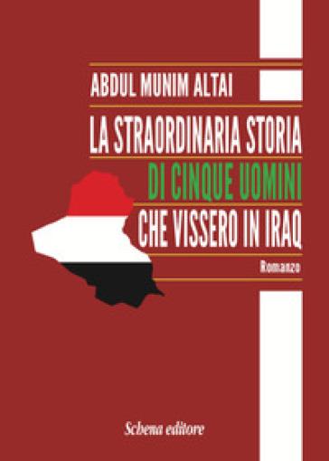 La straordinaria storia di cinque uomini che vissero in Iraq - Abdul Munim Altai |