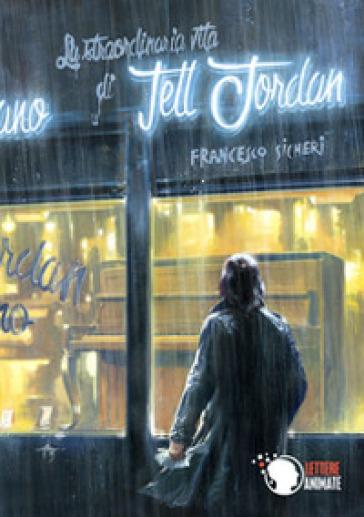 La straordinaria vita di Tell Jordan - Francesco Sicheri  