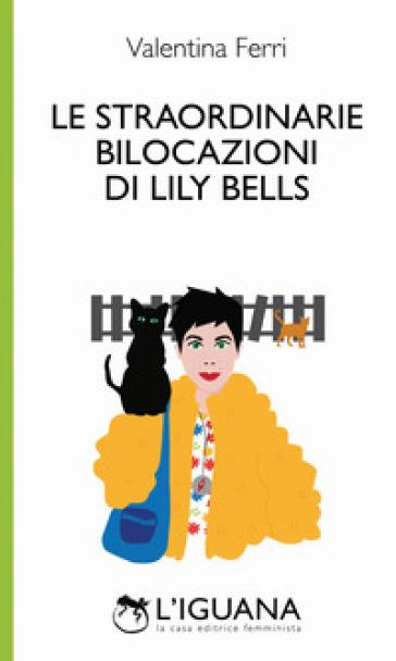 Le straordinarie bilocazioni di Lily Bells - Valentina Ferri |