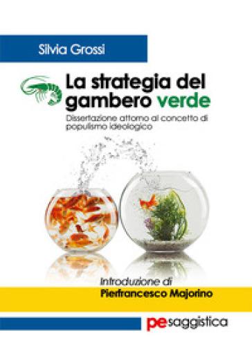 La strategia del gambero verde. Dissertazione attorno al concetto di populismo ideologico - Silvia Grossi | Rochesterscifianimecon.com