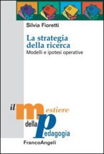 La strategia della ricerca. Modelli e ipotesi operative