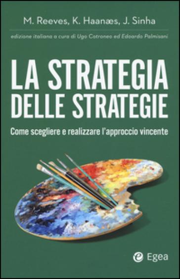 La strategia delle strategie. Come scegliere e realizzare l'approccio vincente - Martin Reeves | Thecosgala.com