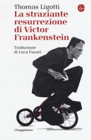 La straziante resurrezione di Victor Frankenstein - Thomas Ligotti |