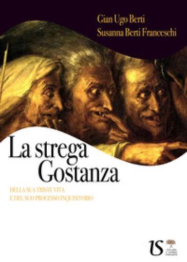 La strega Gostanza (della sua triste vita e del suo processo inquisitorio) - G. Ugo Berti | Ericsfund.org