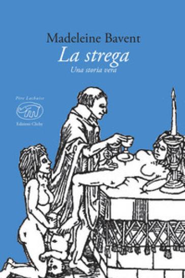 La strega. Testo francese a fronte - Madeleine Bavent pdf epub