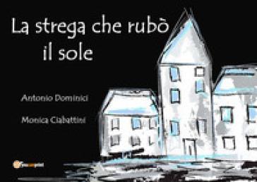 La strega che rubò il sole. Ediz. illustrata - Antonio Dominici | Ericsfund.org