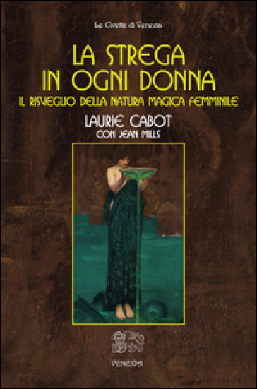 La strega in ogni donna, il risveglio della natura magica femminile - Laurie Cabot |