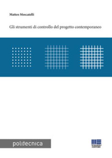 Gli strumenti di controllo del progetto contemporaneo - Matteo Moscatelli |