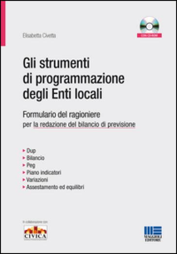 Gli strumenti di programmazione degli enti locali. Formulario del ragioniere per la redazione del bilancio di previsione. Con CD-ROM - Elisabetta Civetta | Thecosgala.com